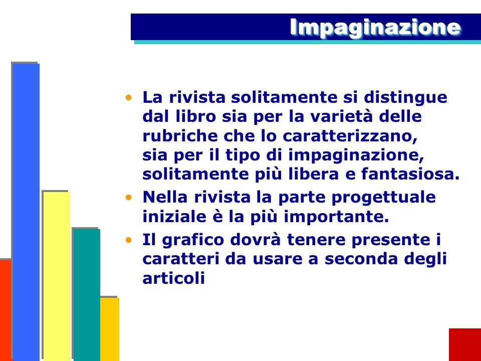 ImpaginazioneImpaginazione La rivista solitamente si distingue dal libro sia per la varietà delle rubriche che lo caratterizzano, sia per il tipo di impaginazione, solitamente più libera e fantasiosa.