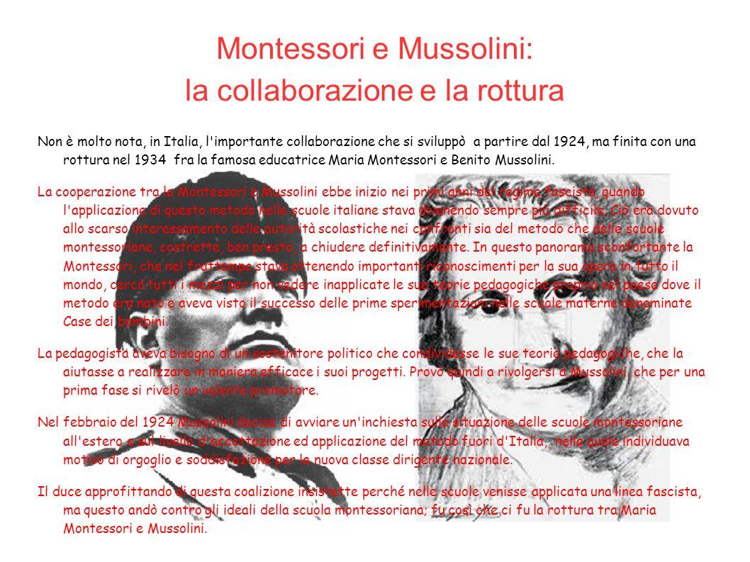 Montessori e Mussolini: la collaborazione e la rottura Non è molto nota, in Italia, l'importante collaborazione che si sviluppò  a partire dal 1924,
