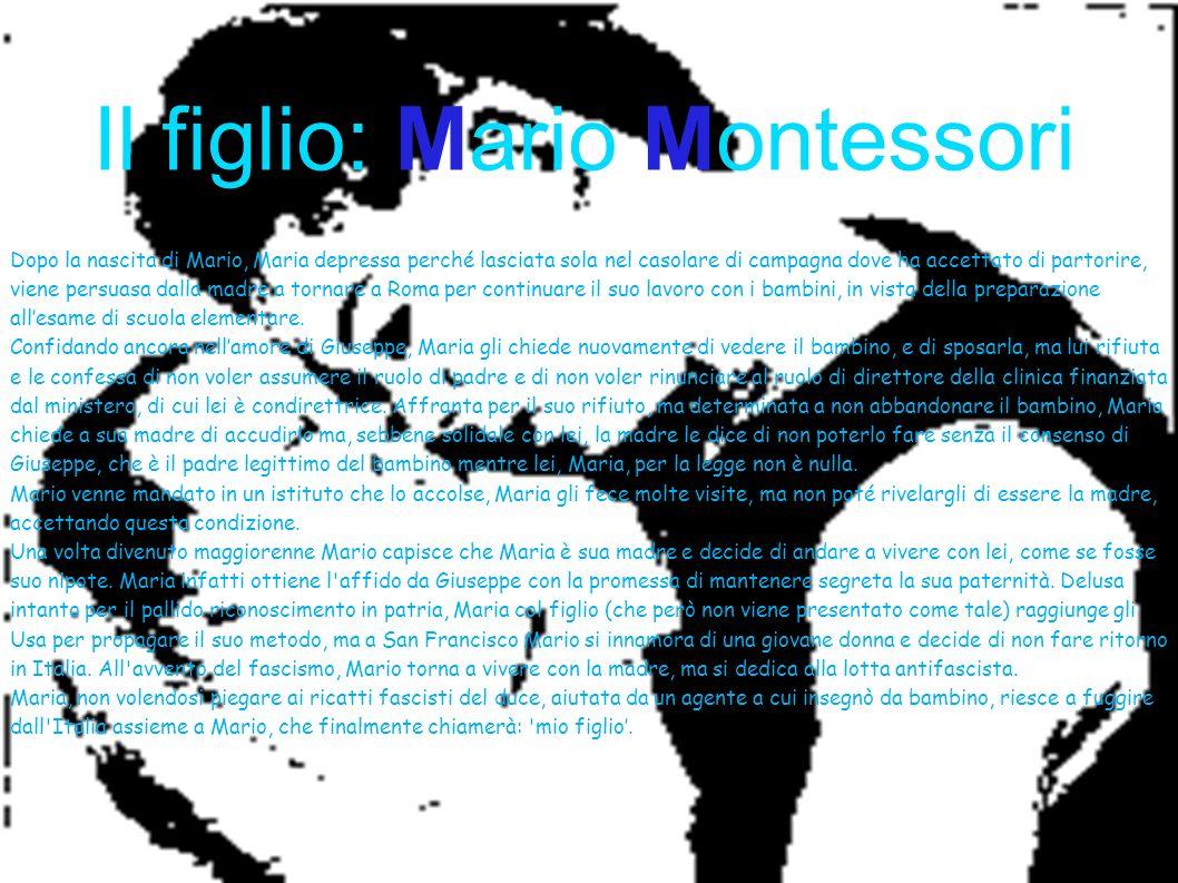 Il figlio: Mario Montessori Dopo la nascita di Mario, Maria depressa perché lasciata sola nel casolare di campagna dove ha accettato di partorire, vie