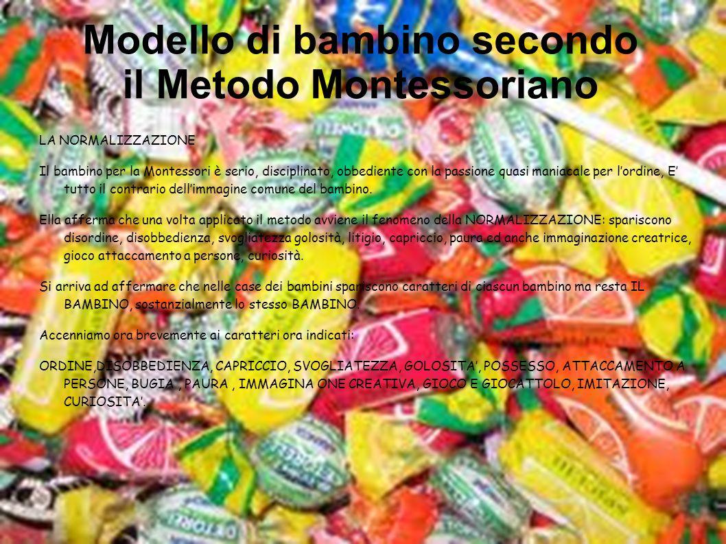 Modello di bambino secondo il Metodo Montessoriano LA NORMALIZZAZIONE Il bambino per la Montessori è serio, disciplinato, obbediente con la passione q