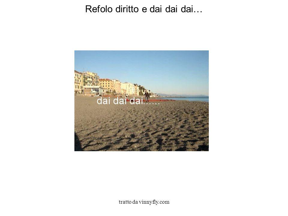tratto da vinnyfly.com Refolo diritto e dai dai dai…
