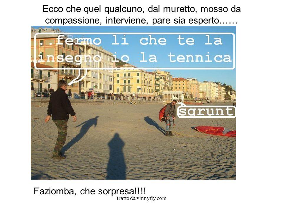 tratto da vinnyfly.com Ecco che quel qualcuno, dal muretto, mosso da compassione, interviene, pare sia esperto…… Faziomba, che sorpresa!!!!