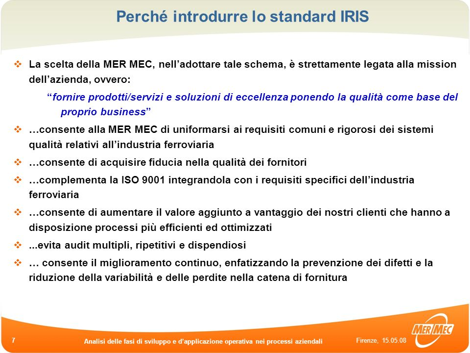 Firenze, 15.05.08 Analisi delle fasi di sviluppo e dapplicazione operativa nei processi aziendali 8 I processi dei Sistemi di Gestione MER MEC COMMERCIALE COMMISSIONING PRODUZIONE APPROVVIGION.