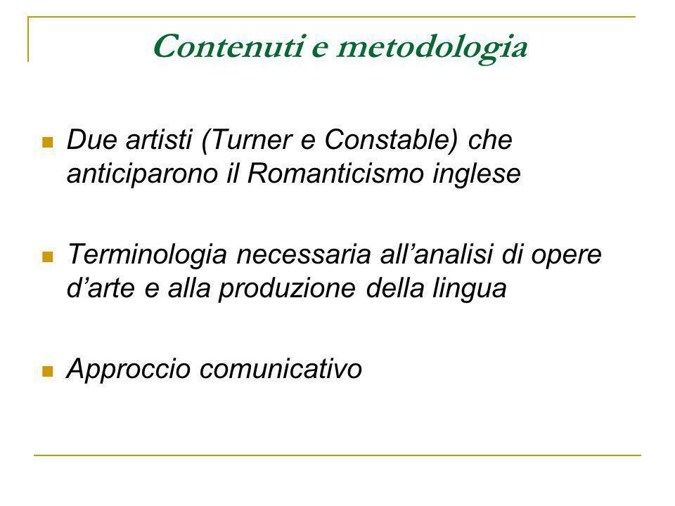 Contenuti e metodologia Due artisti (Turner e Constable) che anticiparono il Romanticismo inglese Terminologia necessaria allanalisi di opere darte e
