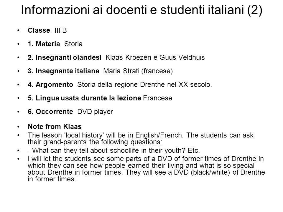 Informazioni ai docenti e studenti italiani (2) Classe III B 1. Materia Storia 2. Insegnanti olandesi Klaas Kroezen e Guus Veldhuis 3. Insegnante ital