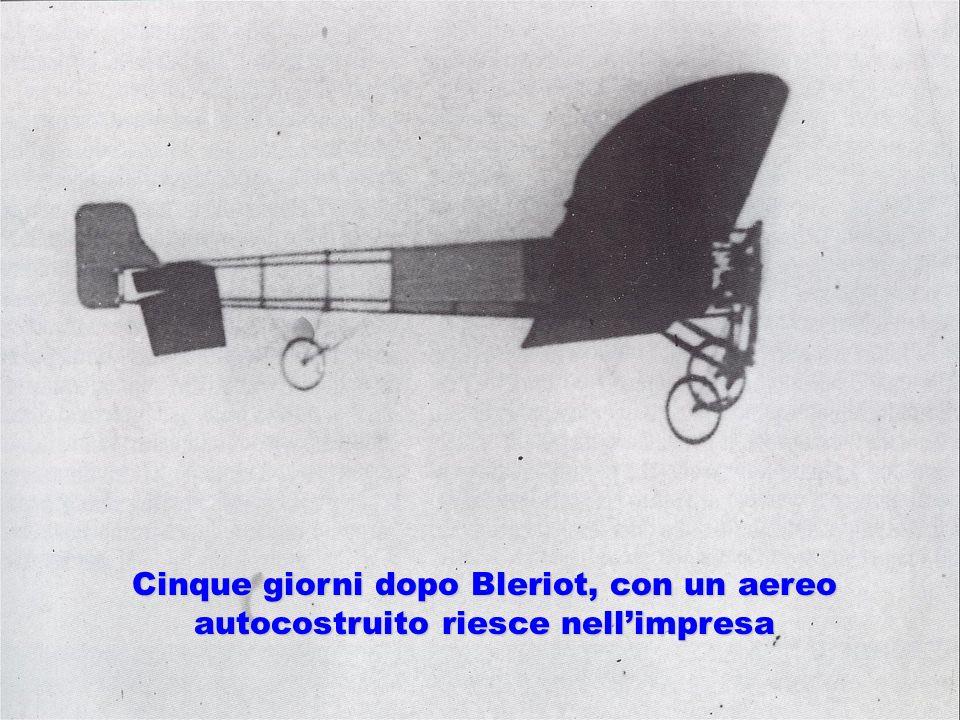 Cinque giorni dopo Bleriot, con un aereo autocostruito riesce nellimpresa