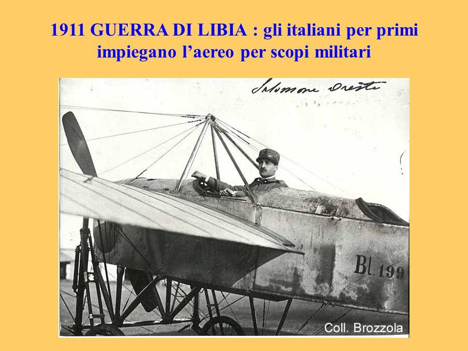 1911 GUERRA DI LIBIA : gli italiani per primi impiegano laereo per scopi militari