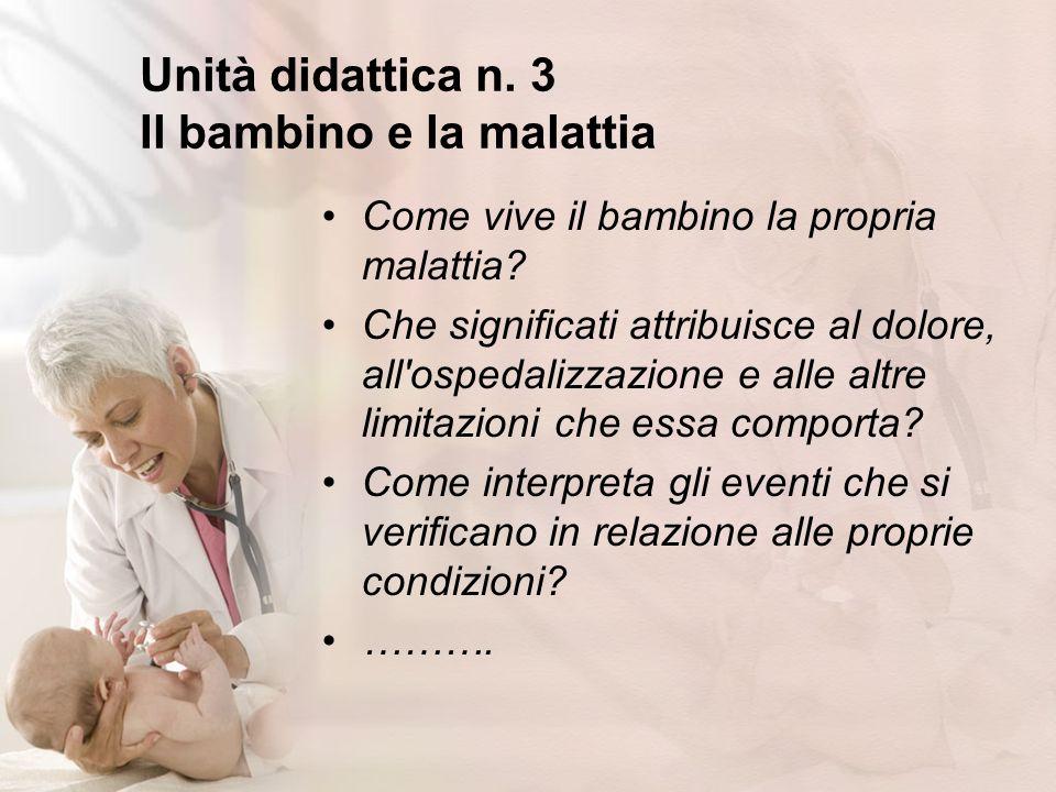 Unità didattica n. 3 Il bambino e la malattia Come vive il bambino la propria malattia? Che significati attribuisce al dolore, all'ospedalizzazione e