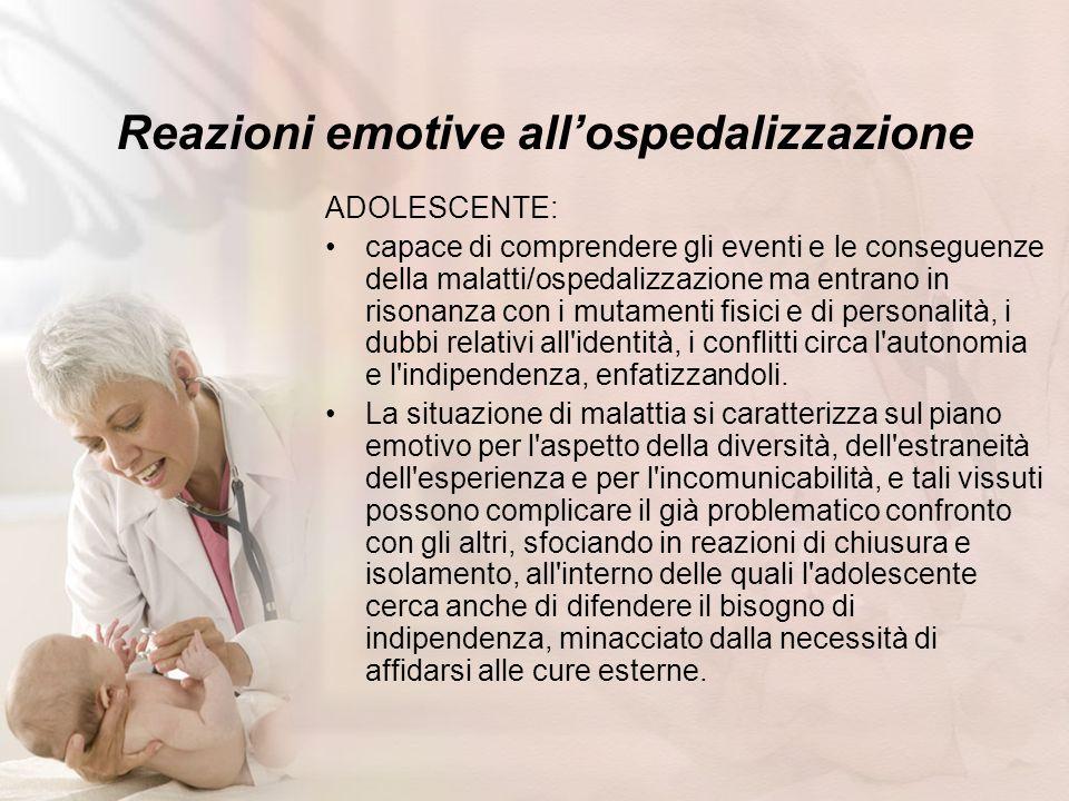 Reazioni emotive allospedalizzazione ADOLESCENTE: capace di comprendere gli eventi e le conseguenze della malatti/ospedalizzazione ma entrano in rison