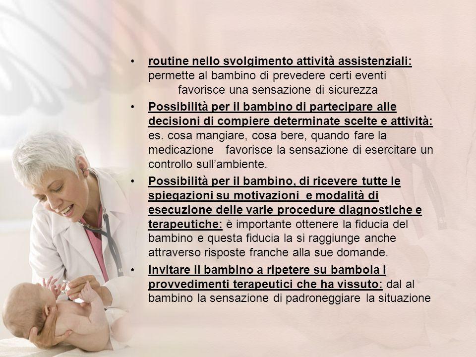 routine nello svolgimento attività assistenziali: permette al bambino di prevedere certi eventi favorisce una sensazione di sicurezza Possibilità per