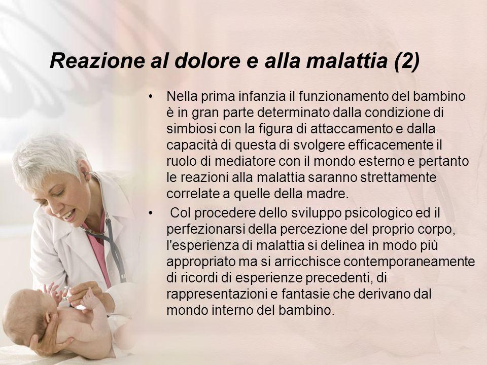 Reazione al dolore e alla malattia (2) Nella prima infanzia il funzionamento del bambino è in gran parte determinato dalla condizione di simbiosi con