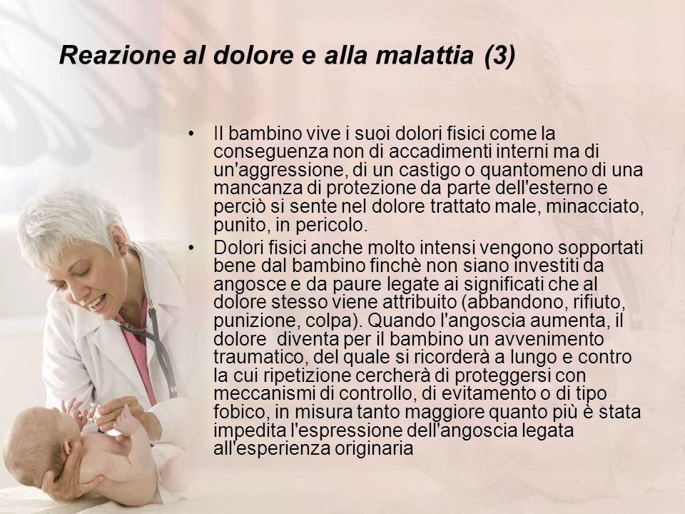 Reazione al dolore e alla malattia (3) Il bambino vive i suoi dolori fisici come la conseguenza non di accadimenti interni ma di un'aggressione, di un