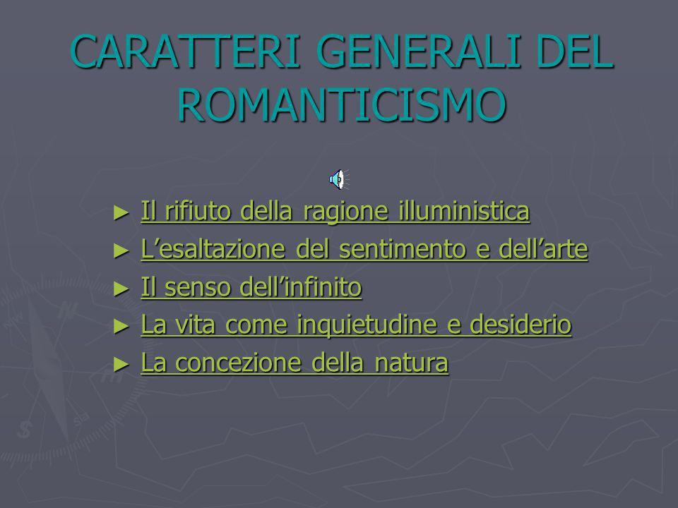 CARATTERI GENERALI DEL ROMANTICISMO Il rifiuto della ragione illuministica Il rifiuto della ragione illuministicaIl rifiuto della ragione illuministic