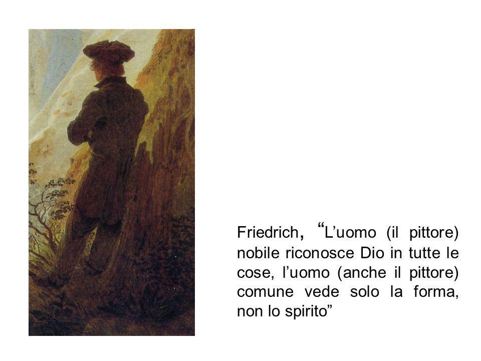 Friedrich, Luomo (il pittore) nobile riconosce Dio in tutte le cose, luomo (anche il pittore) comune vede solo la forma, non lo spirito