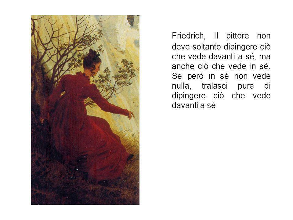 Friedrich, Il pittore non deve soltanto dipingere ciò che vede davanti a sé, ma anche ciò che vede in sé. Se però in sé non vede nulla, tralasci pure