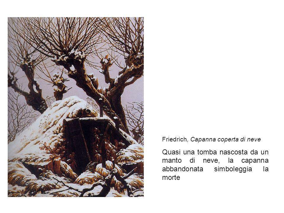 Friedrich, Capanna coperta di neve Quasi una tomba nascosta da un manto di neve, la capanna abbandonata simboleggia la morte
