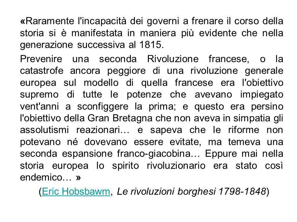 «Raramente l incapacità dei governi a frenare il corso della storia si è manifestata in maniera più evidente che nella generazione successiva al 1815.