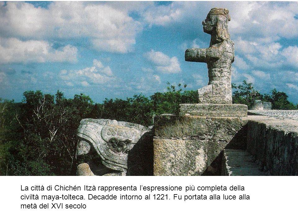 La città di Chichén Itzà rappresenta lespressione più completa della civiltà maya-tolteca. Decadde intorno al 1221. Fu portata alla luce alla metà del
