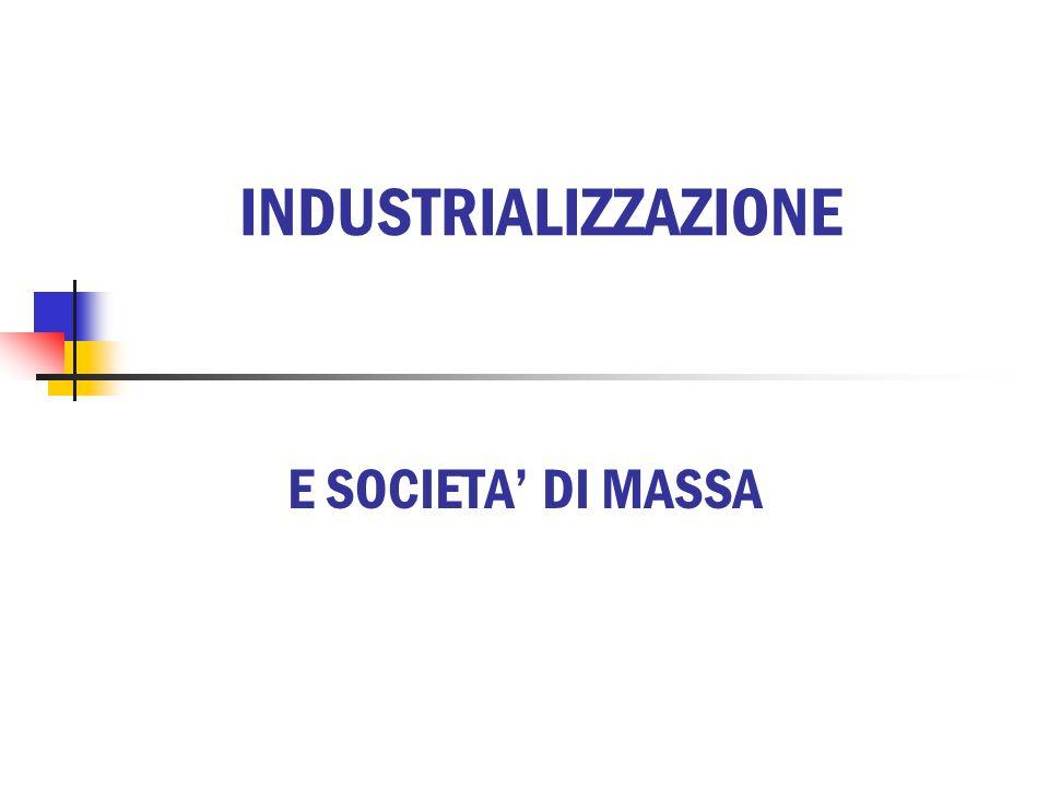 INDUSTRIALIZZAZIONE E SOCIETA DI MASSA