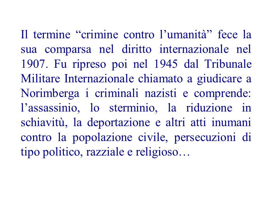 Il termine crimine contro lumanità fece la sua comparsa nel diritto internazionale nel 1907.
