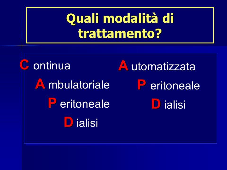 Quali modalità di trattamento? A A utomatizzata P P eritoneale D D ialisi C C ontinua A A mbulatoriale P P eritoneale D D ialisi