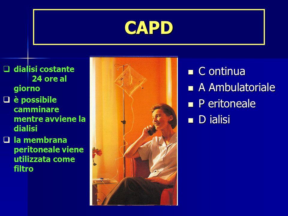 CAPD dialisi costante 24 ore al giorno è possibile camminare mentre avviene la dialisi la membrana peritoneale viene utilizzata come filtro C ontinua