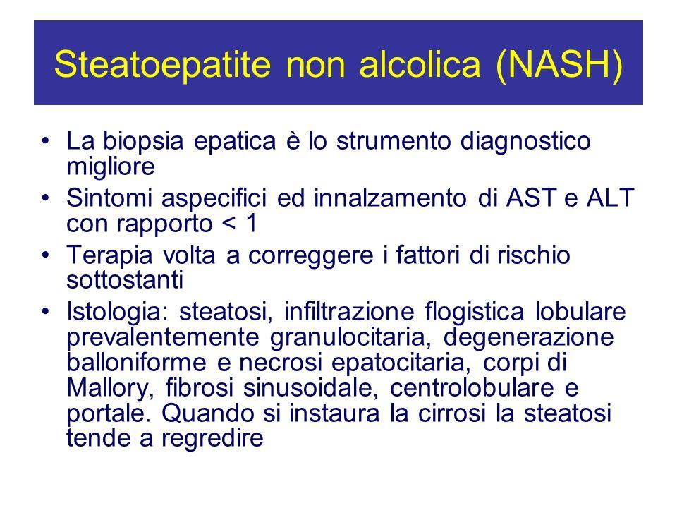 Steatoepatite non alcolica (NASH) La biopsia epatica è lo strumento diagnostico migliore Sintomi aspecifici ed innalzamento di AST e ALT con rapporto