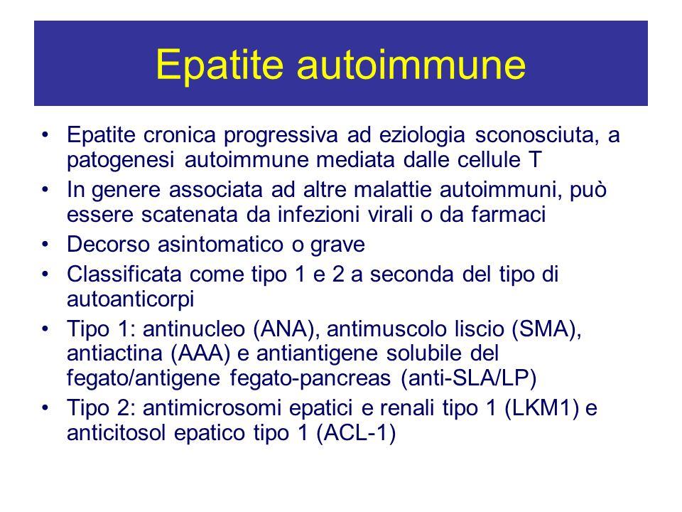 Epatite autoimmune Epatite cronica progressiva ad eziologia sconosciuta, a patogenesi autoimmune mediata dalle cellule T In genere associata ad altre