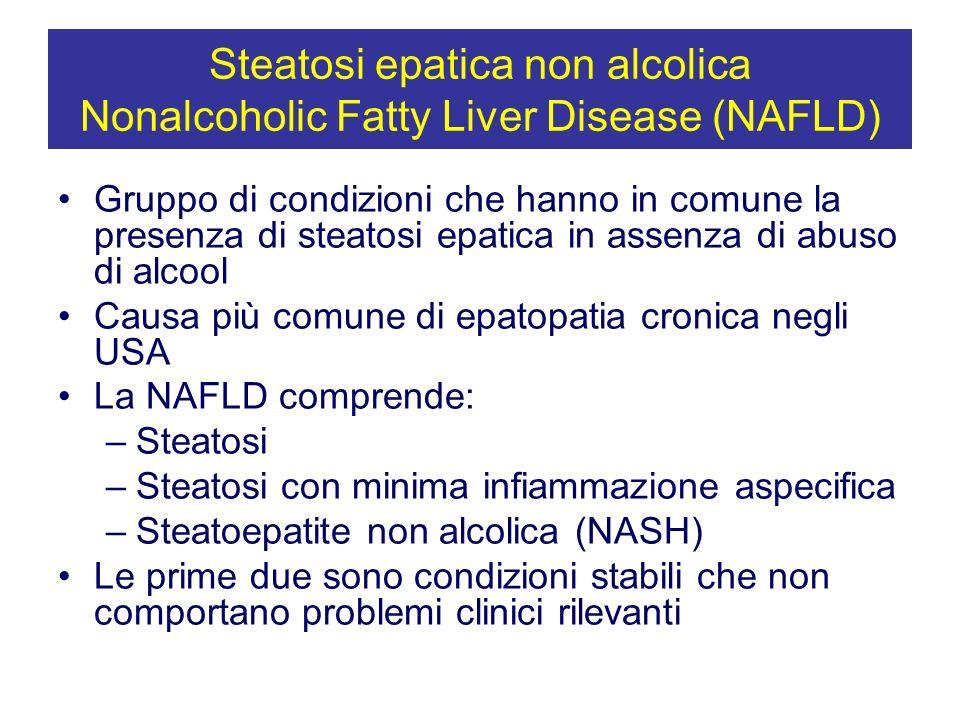 Steatoepatite non alcolica (NASH) Comporta danno epatocitario, con progressione verso la cirrosi nel 10-20% dei casi Forte associazione con obesità e altre componenti della sindrome dismetabolica, come dislipidemia, iperinsulinemia e insulino-resistenza Causa più comune di cirrosi criptogenica