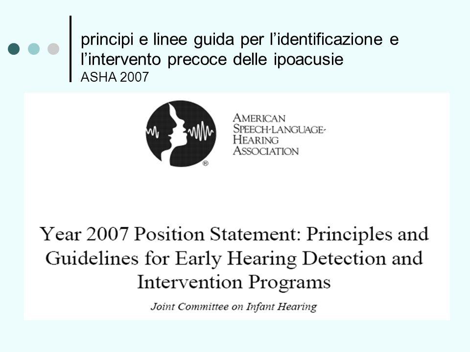 principi e linee guida per lidentificazione e lintervento precoce delle ipoacusie ASHA 2007