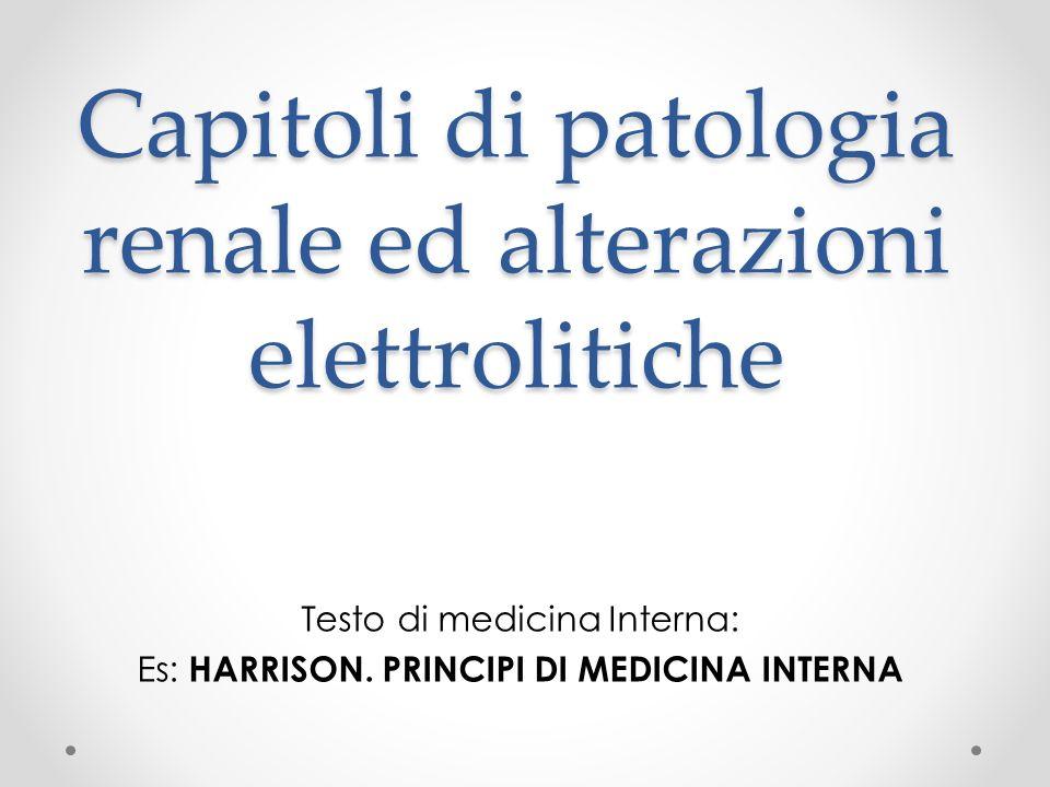 Capitoli di patologia renale ed alterazioni elettrolitiche Testo di medicina Interna: Es: HARRISON. PRINCIPI DI MEDICINA INTERNA