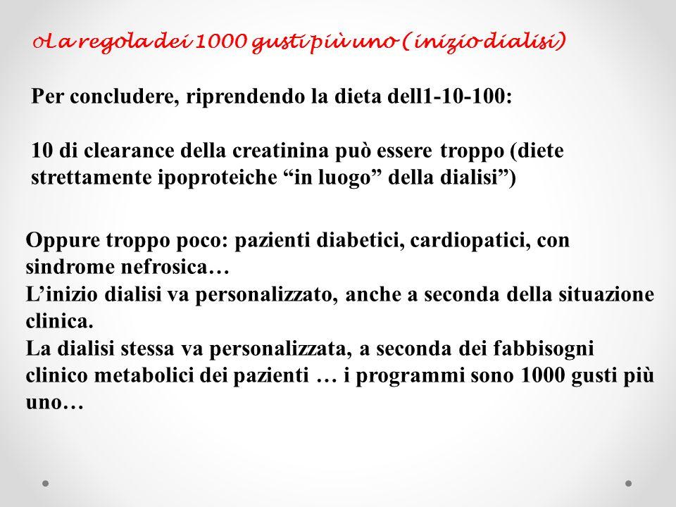 oLa regola dei 1000 gusti più uno (inizio dialisi) Per concludere, riprendendo la dieta dell1-10-100: 10 di clearance della creatinina può essere trop