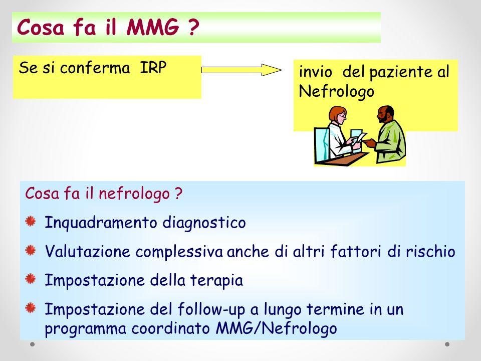 Cosa fa il MMG ? Se si conferma IRP invio del paziente al Nefrologo Cosa fa il nefrologo ? Inquadramento diagnostico Valutazione complessiva anche di