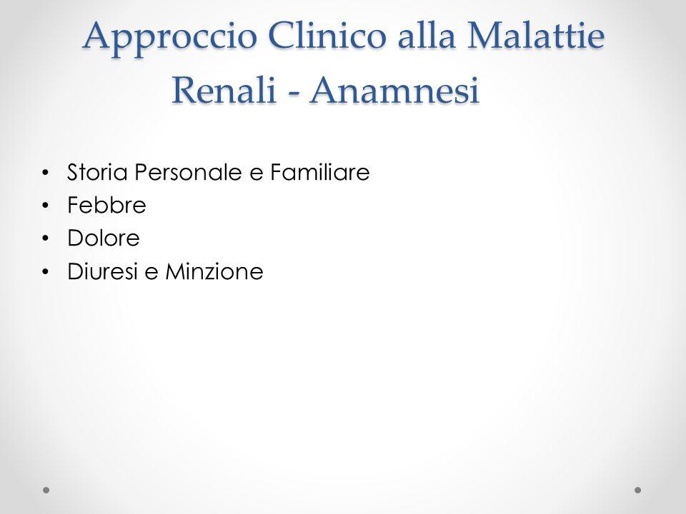 Approccio Clinico alla Malattie Renali - Anamnesi Storia Personale e Familiare Febbre Dolore Diuresi e Minzione