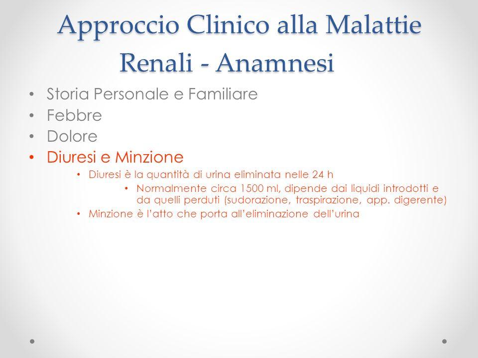 Approccio Clinico alla Malattie Renali - Anamnesi Storia Personale e Familiare Febbre Dolore Diuresi e Minzione Diuresi è la quantità di urina elimina