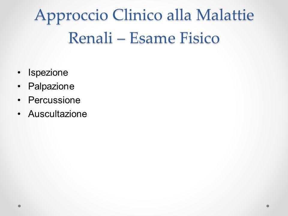 Approccio Clinico alla Malattie Renali – Esame Fisico Ispezione Palpazione Percussione Auscultazione