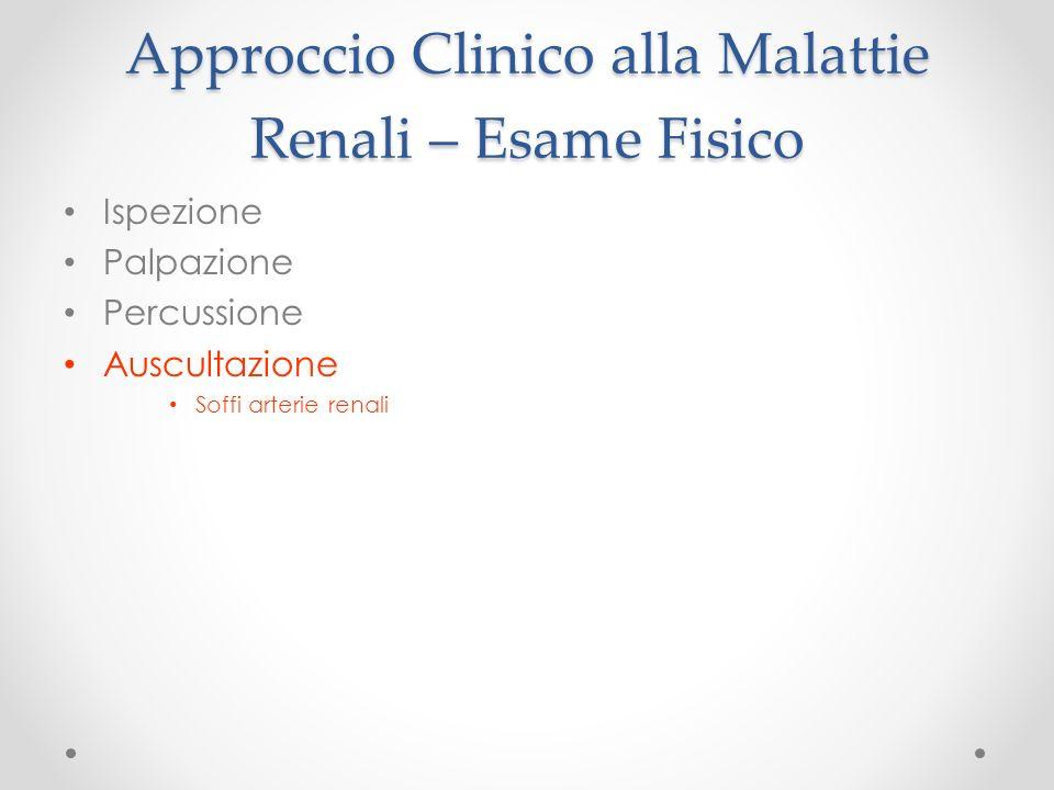 Approccio Clinico alla Malattie Renali – Esame Fisico Ispezione Palpazione Percussione Auscultazione Soffi arterie renali