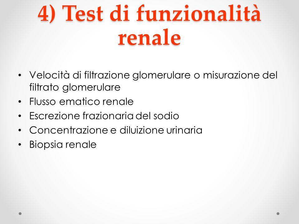 4) Test di funzionalità renale Velocità di filtrazione glomerulare o misurazione del filtrato glomerulare Flusso ematico renale Escrezione frazionaria