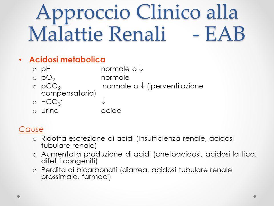 Approccio Clinico alla Malattie Renali- EAB Acidosi metabolica o pH normale o o pO 2 normale o pCO 2 normale o (iperventilazione compensatoria) o HCO