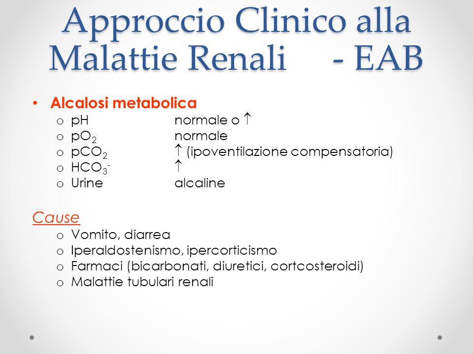 Approccio Clinico alla Malattie Renali- EAB Alcalosi metabolica o pH normale o o pO 2 normale o pCO 2 (ipoventilazione compensatoria) o HCO 3 - o Urin