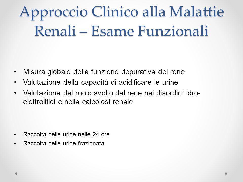 Approccio Clinico alla Malattie Renali – Esame Funzionali Misura globale della funzione depurativa del rene Valutazione della capacità di acidificare
