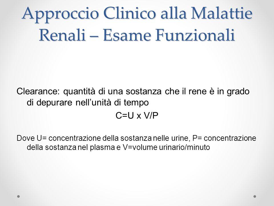 Approccio Clinico alla Malattie Renali – Esame Funzionali Clearance: quantità di una sostanza che il rene è in grado di depurare nellunità di tempo C=