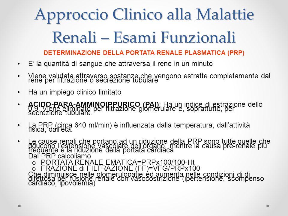 Approccio Clinico alla Malattie Renali – Esami Funzionali DETERMINAZIONE DELLA PORTATA RENALE PLASMATICA (PRP) E la quantità di sangue che attraversa