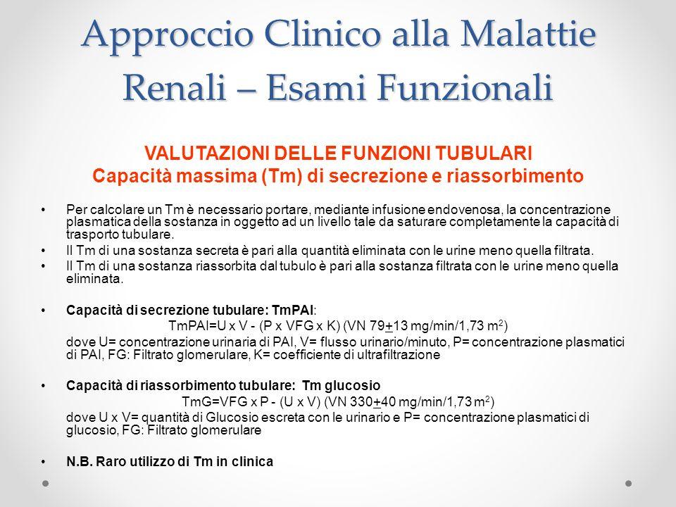 Approccio Clinico alla Malattie Renali – Esami Funzionali VALUTAZIONI DELLE FUNZIONI TUBULARI Capacità massima (Tm) di secrezione e riassorbimento Per