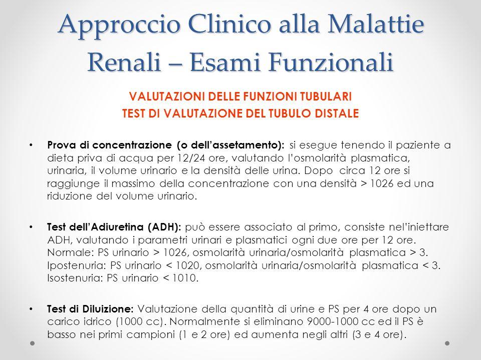 Approccio Clinico alla Malattie Renali – Esami Funzionali VALUTAZIONI DELLE FUNZIONI TUBULARI TEST DI VALUTAZIONE DEL TUBULO DISTALE Prova di concentr