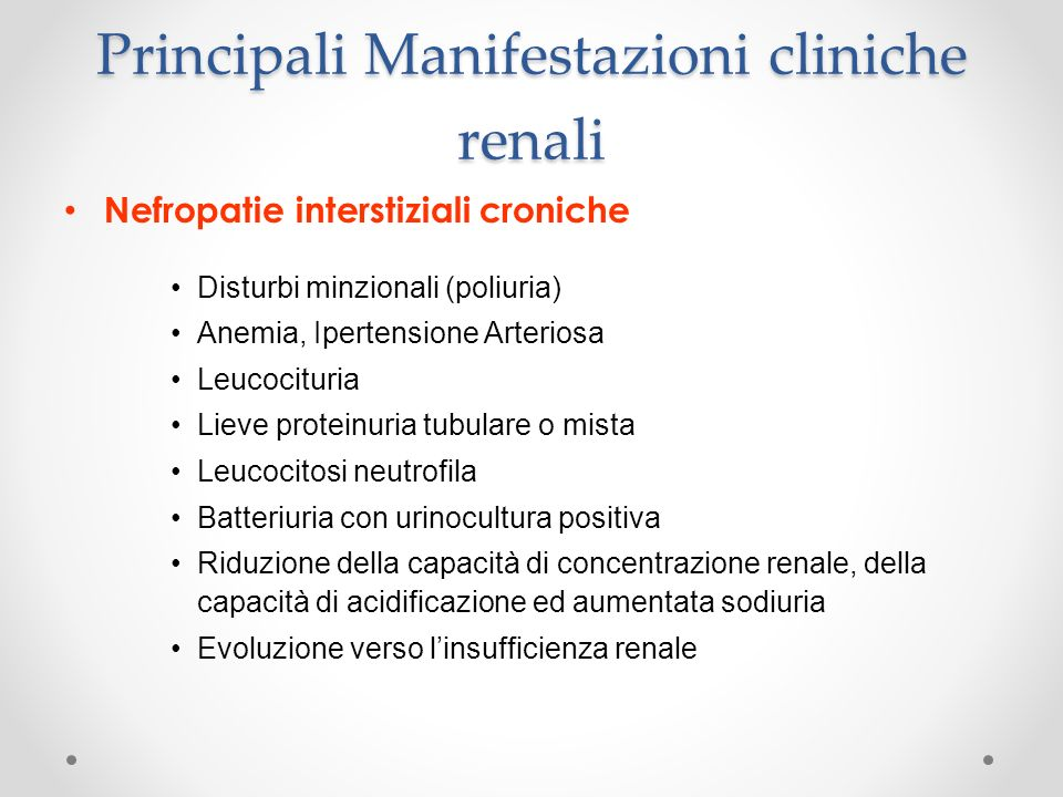 Principali Manifestazioni cliniche renali Nefropatie interstiziali croniche Disturbi minzionali (poliuria) Anemia, Ipertensione Arteriosa Leucocituria