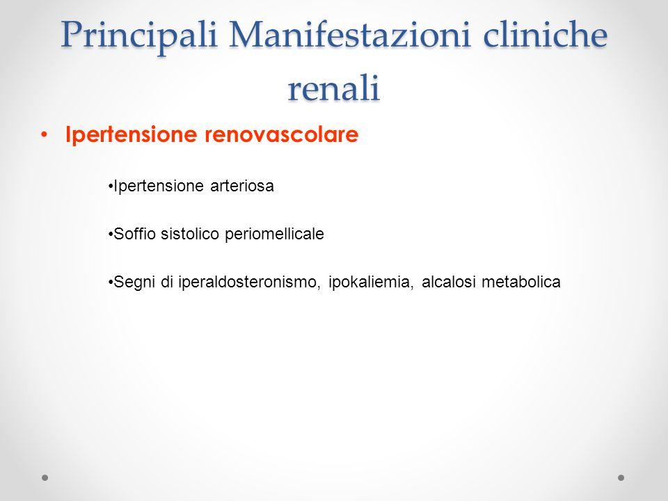 Principali Manifestazioni cliniche renali Ipertensione renovascolare Ipertensione arteriosa Soffio sistolico periomellicale Segni di iperaldosteronism