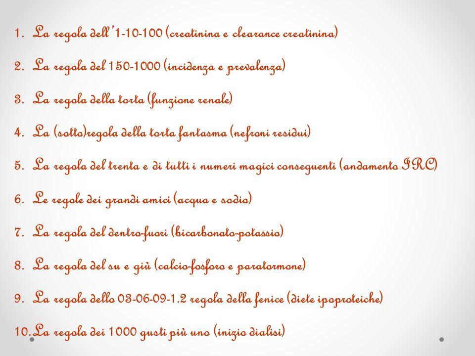 1.La regola dell1-10-100 (creatinina e clearance creatinina) 2.La regola del 150-1000 (incidenza e prevalenza) 3.La regola della torta (funzione renal