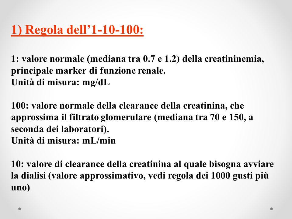 1) Regola dell1-10-100: 1: valore normale (mediana tra 0.7 e 1.2) della creatininemia, principale marker di funzione renale. Unità di misura: mg/dL 10