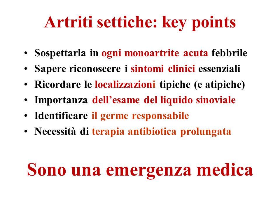 Artriti settiche: key points Sospettarla in ogni monoartrite acuta febbrile Sapere riconoscere i sintomi clinici essenziali Ricordare le localizzazion